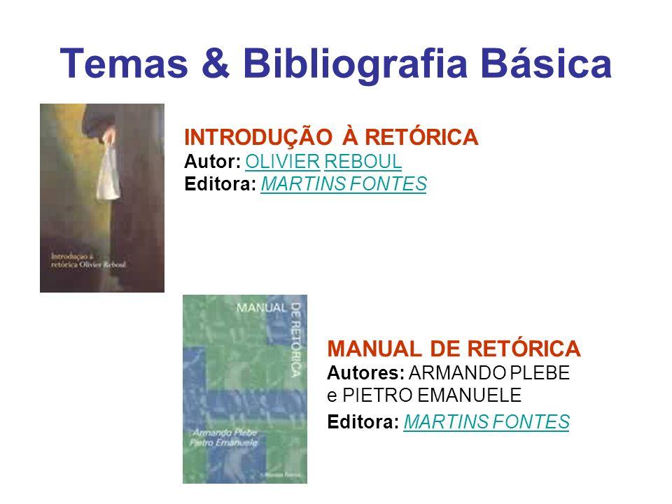 Temas & Bibliografia Básica INTRODUÇÃO À RETÓRICA Autor: OLIVIER REBOUL Editora: MARTINS FONTESOLIVIERREBOULMARTINS FONTES MANUAL DE RETÓRICA Autores: