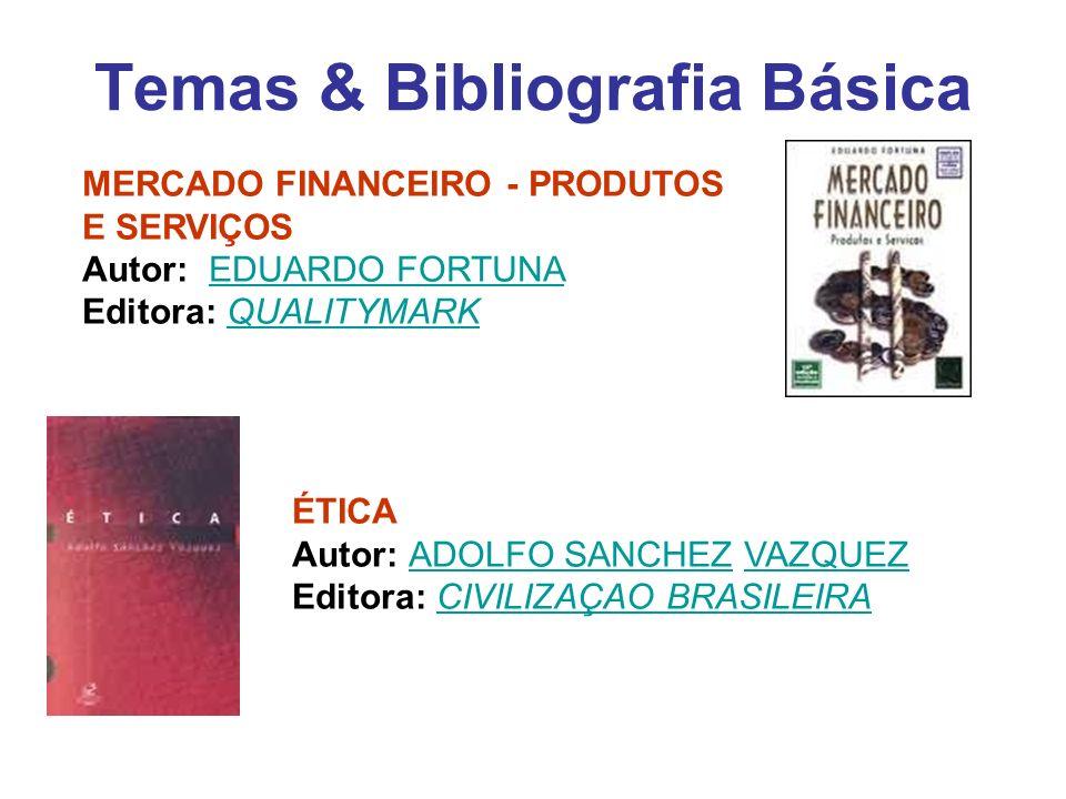 Temas & Bibliografia Básica MERCADO FINANCEIRO - PRODUTOS E SERVIÇOS Autor: EDUARDO FORTUNA Editora: QUALITYMARKEDUARDO FORTUNAQUALITYMARK ÉTICA Autor