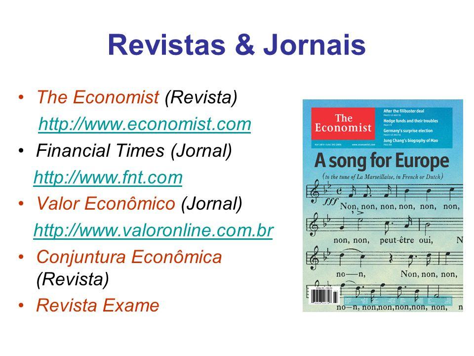 Revistas & Jornais The Economist (Revista) http://www.economist.com Financial Times (Jornal) http://www.fnt.com Valor Econômico (Jornal) http://www.va