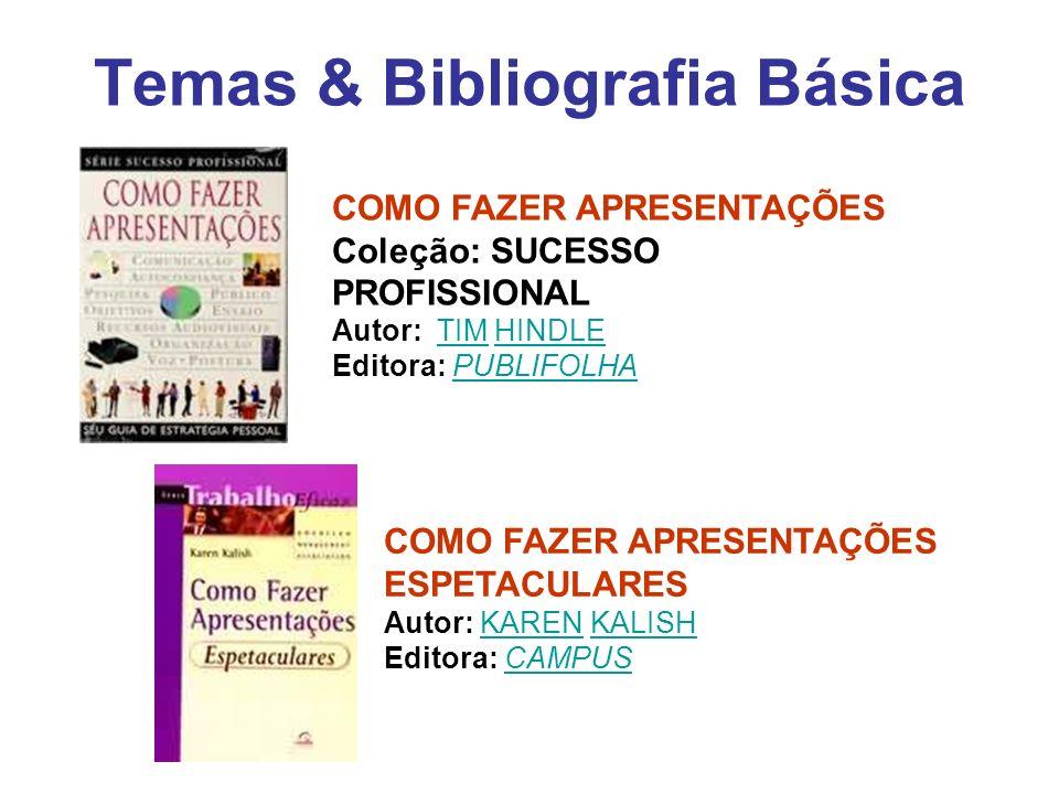 Temas & Bibliografia Básica COMO FAZER APRESENTAÇÕES Coleção: SUCESSO PROFISSIONAL Autor: TIM HINDLE Editora: PUBLIFOLHATIMHINDLEPUBLIFOLHA COMO FAZER