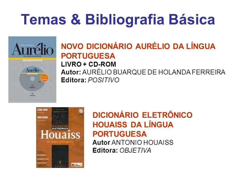 Temas & Bibliografia Básica NOVO DICIONÁRIO AURÉLIO DA LÍNGUA PORTUGUESA LIVRO + CD-ROM Autor: AURÉLIO BUARQUE DE HOLANDA FERREIRA Editora: POSITIVO D