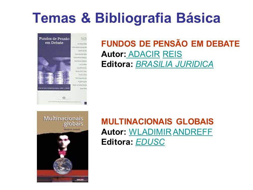 Temas & Bibliografia Básica FUNDOS DE PENSÃO EM DEBATE Autor: ADACIR REIS Editora: BRASILIA JURIDICA ADACIRREISBRASILIA JURIDICA MULTINACIONAIS GLOBAI