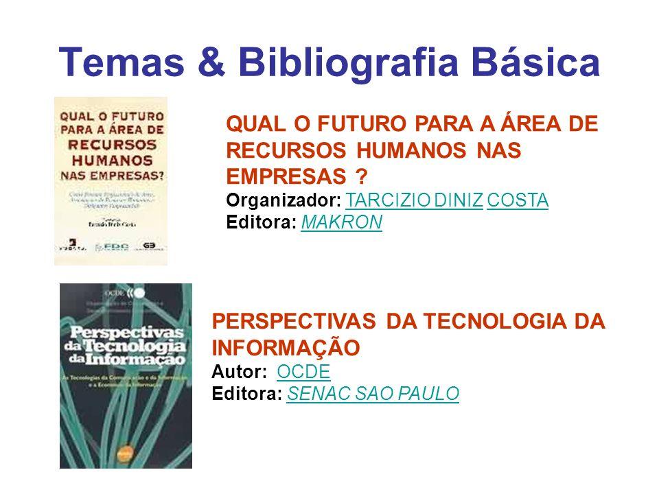 Temas & Bibliografia Básica PERSPECTIVAS DA TECNOLOGIA DA INFORMAÇÃO Autor: OCDE Editora: SENAC SAO PAULOOCDESENAC SAO PAULO QUAL O FUTURO PARA A ÁREA