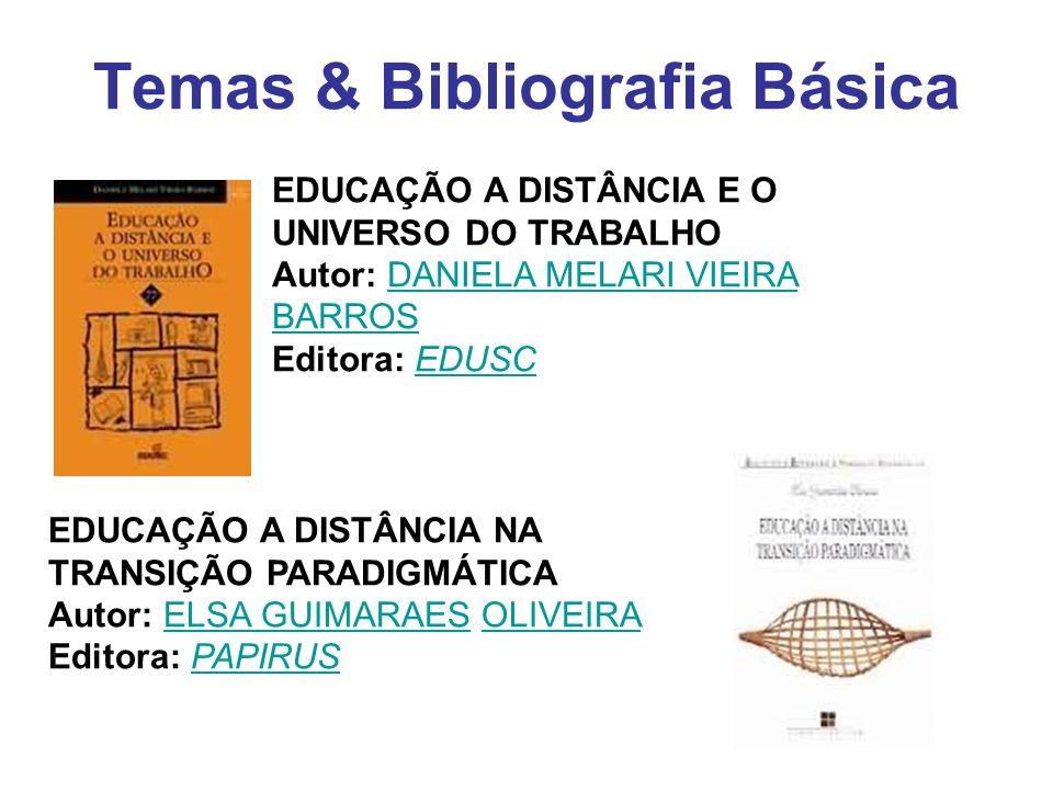 Temas & Bibliografia Básica EDUCAÇÃO A DISTÂNCIA E O UNIVERSO DO TRABALHO Autor: DANIELA MELARI VIEIRA BARROS Editora: EDUSCDANIELA MELARI VIEIRA BARR