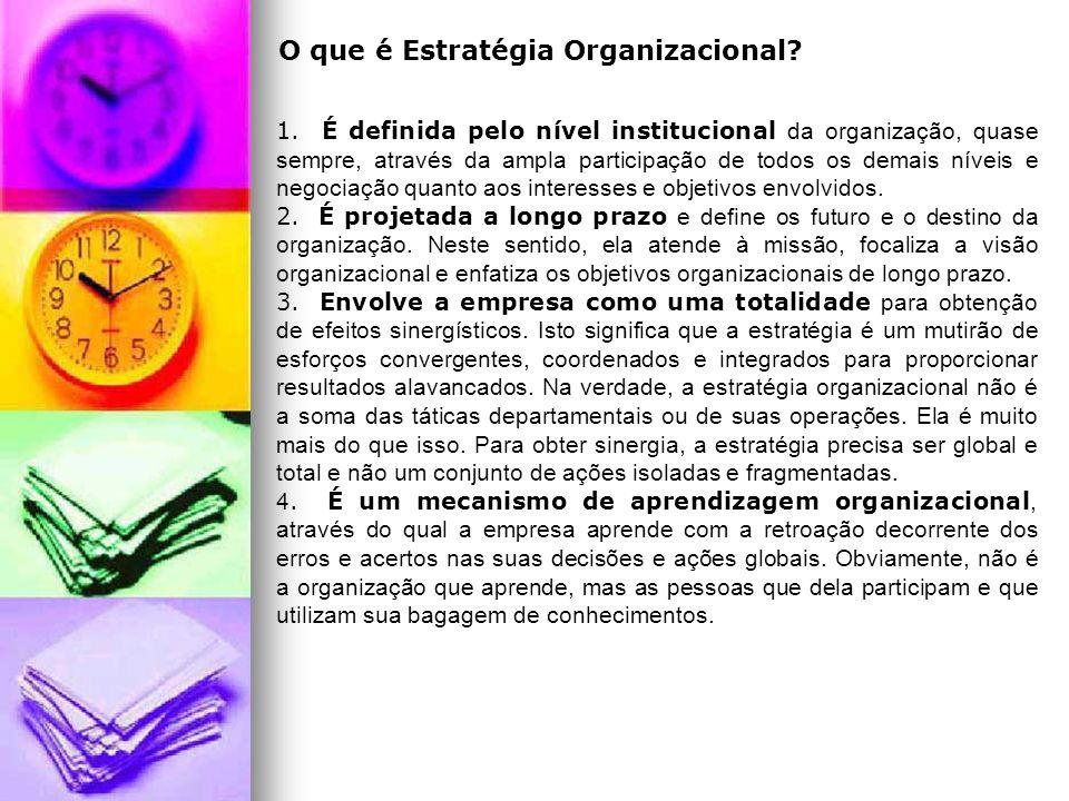 O que é Estratégia Organizacional? 1. É definida pelo nível institucional da organização, quase sempre, através da ampla participação de todos os dema
