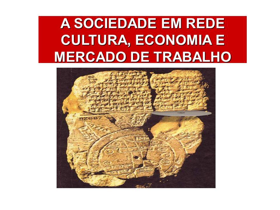 A SOCIEDADE EM REDE CULTURA, ECONOMIA E MERCADO DE TRABALHO