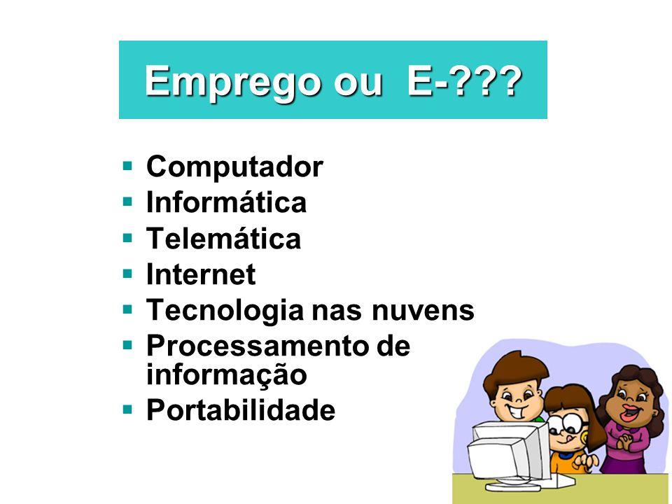 Emprego ou E-??? Computador Informática Telemática Internet Tecnologia nas nuvens Processamento de informação Portabilidade