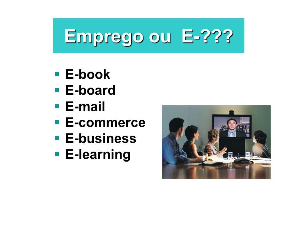 Emprego ou E-??? E-book E-board E-mail E-commerce E-business E-learning