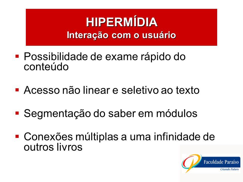 HIPERMÍDIA Interação com o usuário Possibilidade de exame rápido do conteúdo Acesso não linear e seletivo ao texto Segmentação do saber em módulos Con