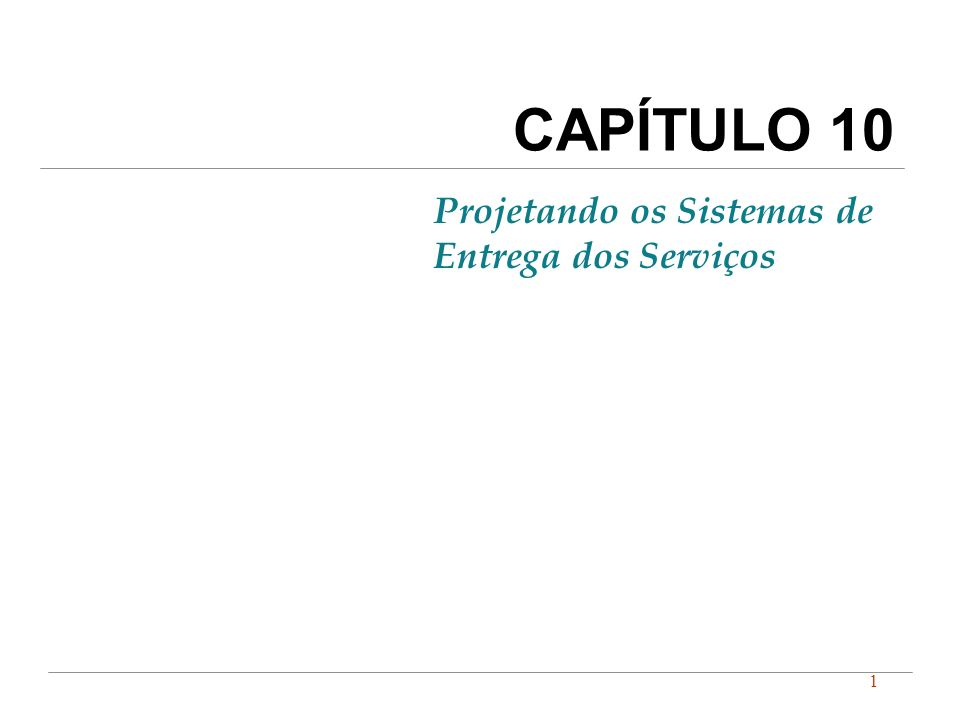 1 CAPÍTULO 10 Projetando os Sistemas de Entrega dos Serviços