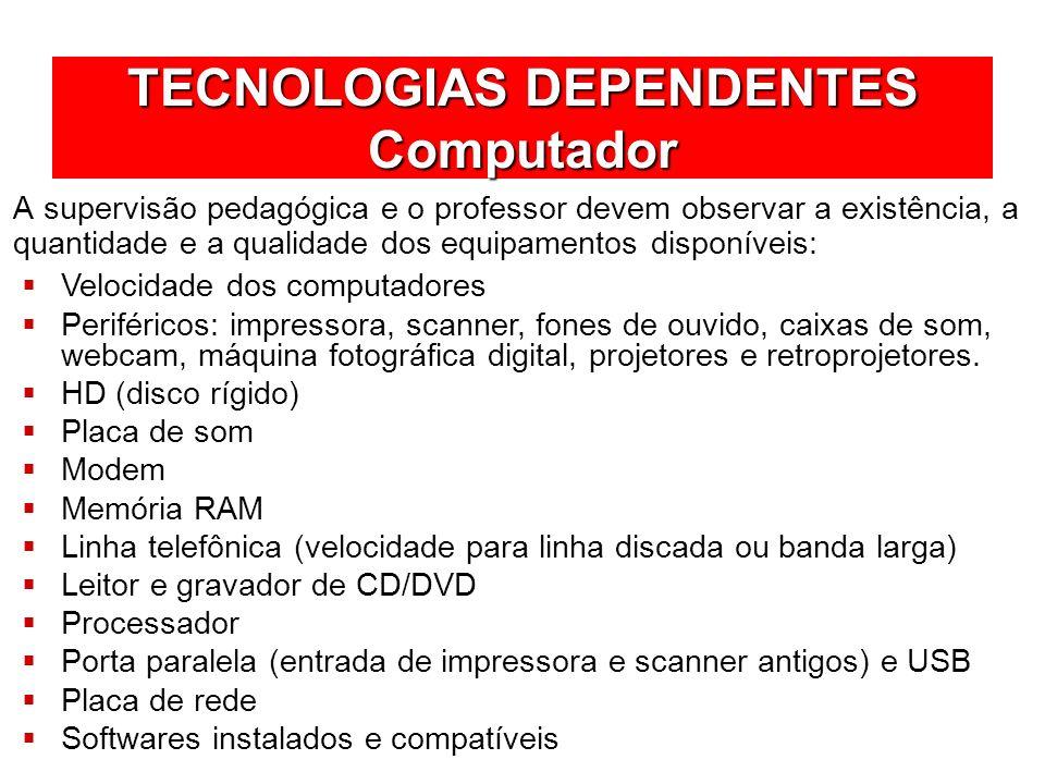 TECNOLOGIAS DEPENDENTES Computador A supervisão pedagógica e o professor devem observar a existência, a quantidade e a qualidade dos equipamentos disp