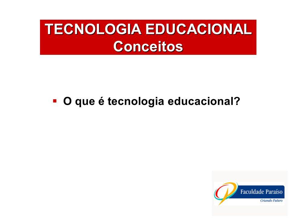 O que é tecnologia educacional? TECNOLOGIA EDUCACIONAL Conceitos