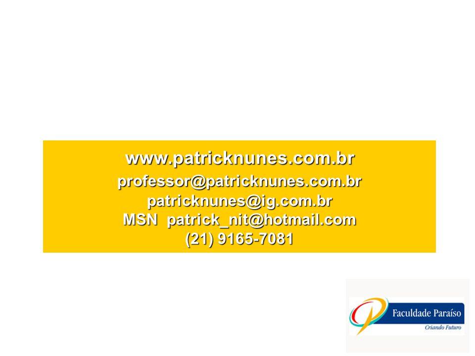 www.patricknunes.com.br professor@patricknunes.com.br patricknunes@ig.com.br MSN patrick_nit@hotmail.com (21) 9165-7081
