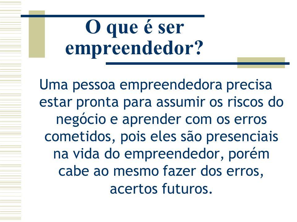 O que é ser empreendedor? Uma pessoa empreendedora precisa estar pronta para assumir os riscos do negócio e aprender com os erros cometidos, pois eles