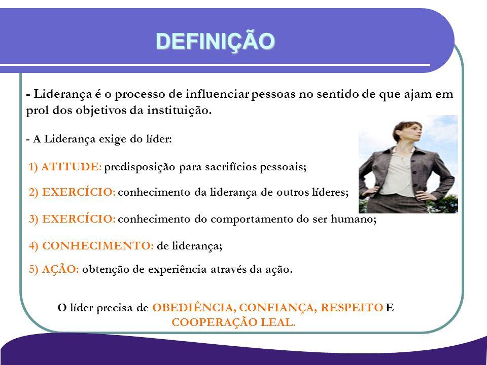 - Liderança é o processo de influenciar pessoas no sentido de que ajam em prol dos objetivos da instituição. - A Liderança exige do líder: DEFINIÇÃO 1