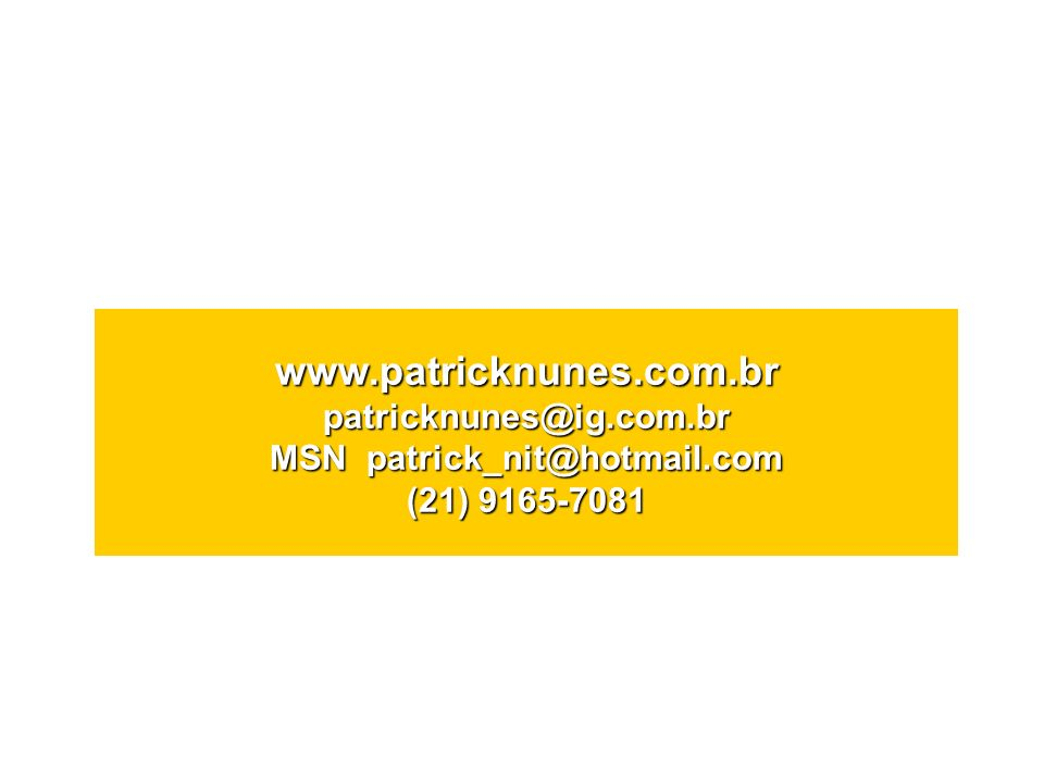www.patricknunes.com.br patricknunes@ig.com.br MSN patrick_nit@hotmail.com (21) 9165-7081