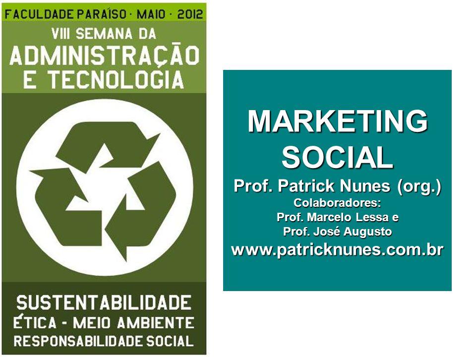 MARKETING SOCIAL Prof. Patrick Nunes (org.) Colaboradores: Prof. Marcelo Lessa e Prof. José Augusto www.patricknunes.com.br