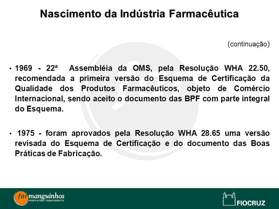 ( continuação ) 1969 - 22ª Assembléia da OMS, pela Resolução WHA 22.50, recomendada a primeira versão do Esquema de Certificação da Qualidade dos Prod