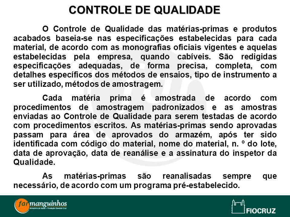 O Controle de Qualidade das matérias-primas e produtos acabados baseia-se nas especificações estabelecidas para cada material, de acordo com as monogr