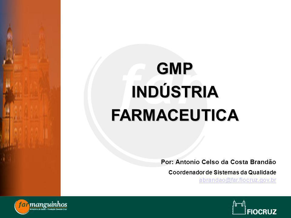 GMP INDÚSTRIA FARMACEUTICA Por: Antonio Celso da Costa Brandão Coordenador de Sistemas da Qualidade abrandao@far.fiocruz.gov.br