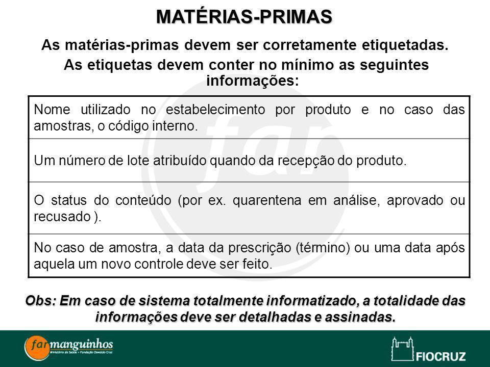 As matérias-primas devem ser corretamente etiquetadas. As etiquetas devem conter no mínimo as seguintes informações: MATÉRIAS-PRIMAS Nome utilizado no