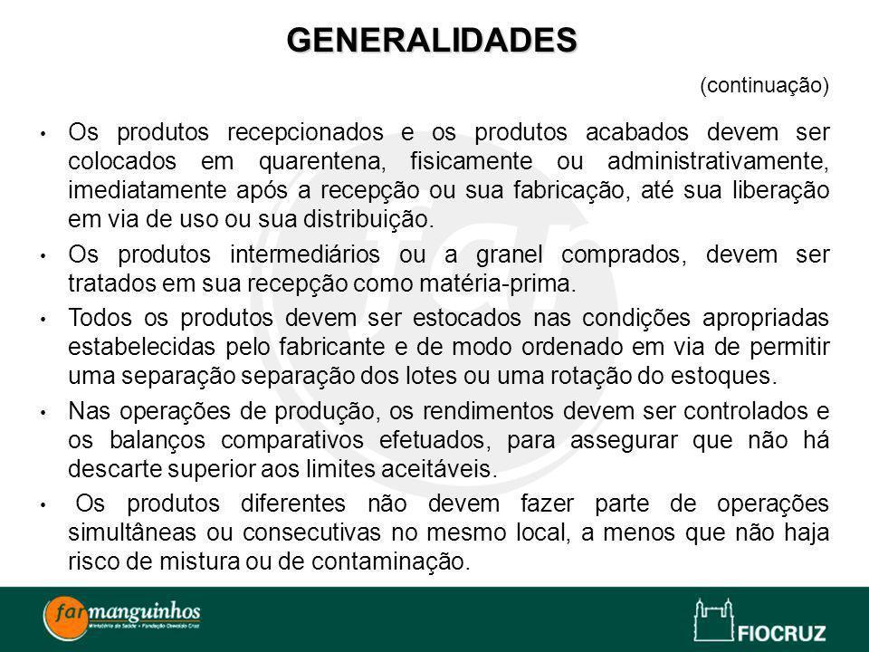 GENERALIDADES (continuação) Os produtos recepcionados e os produtos acabados devem ser colocados em quarentena, fisicamente ou administrativamente, im