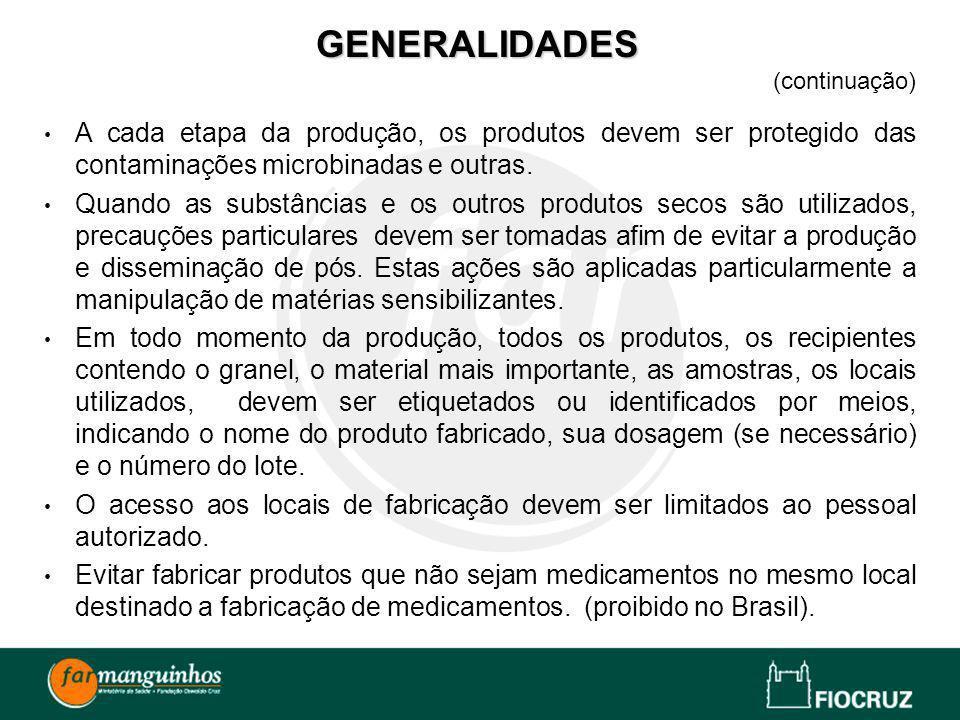 GENERALIDADES (continuação) A cada etapa da produção, os produtos devem ser protegido das contaminações microbinadas e outras. Quando as substâncias e