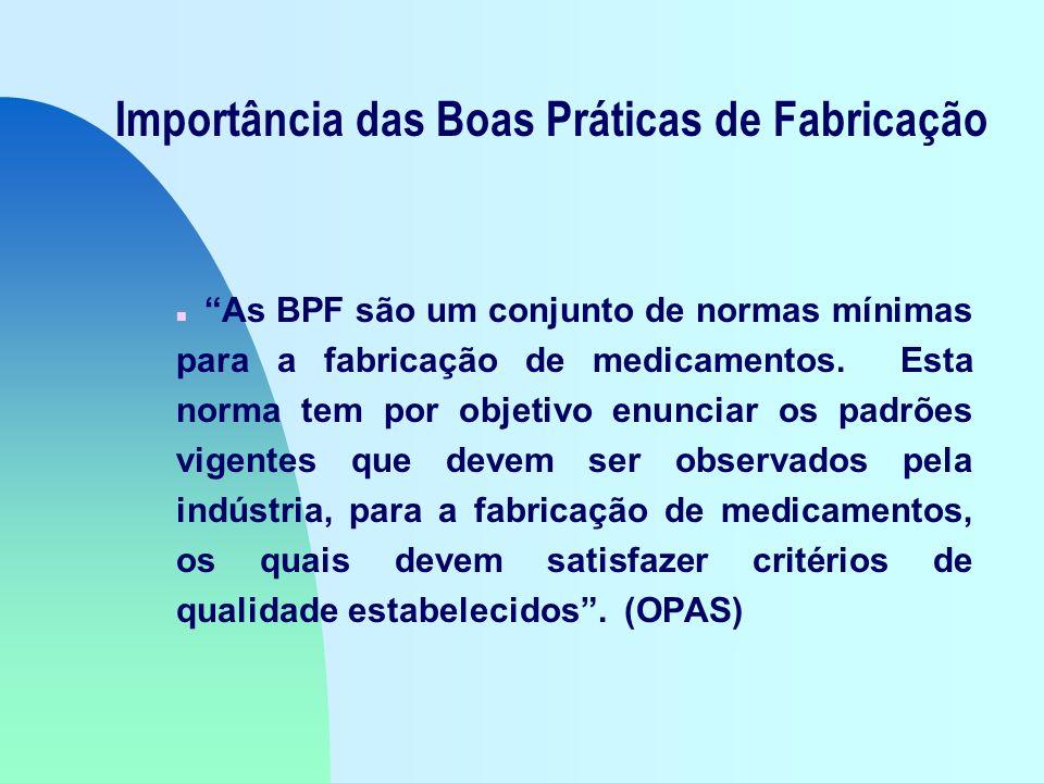 Importância das Boas Práticas de Fabricação n As BPF são um conjunto de normas mínimas para a fabricação de medicamentos.