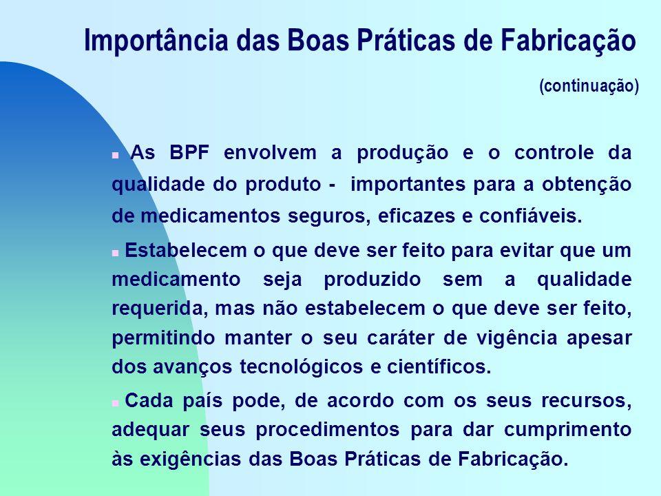 Importância das Boas Práticas de Fabricação (continuação) n As BPF envolvem a produção e o controle da qualidade do produto - importantes para a obtenção de medicamentos seguros, eficazes e confiáveis.