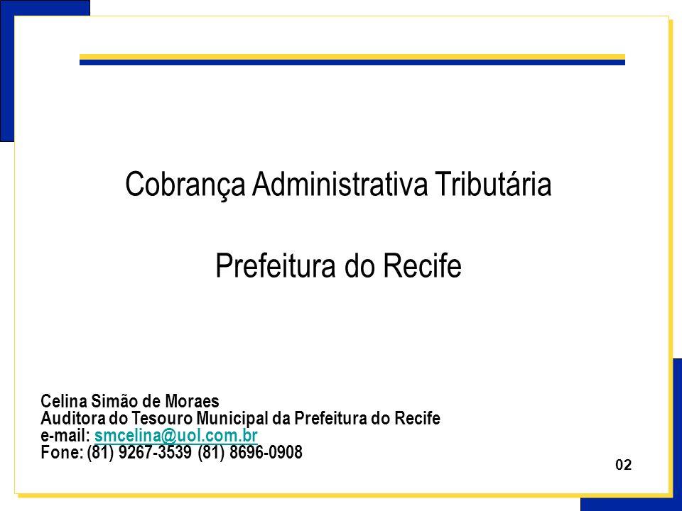 022 Cobrança Administrativa Tributária Prefeitura do Recife Celina Simão de Moraes Auditora do Tesouro Municipal da Prefeitura do Recife e-mail: smcel