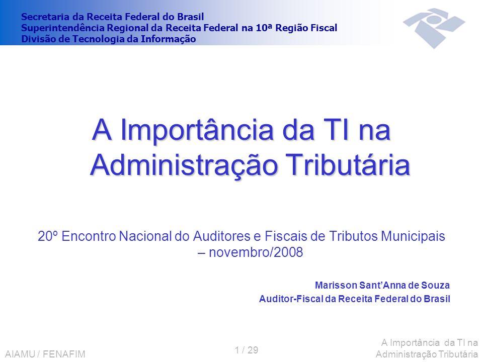 AIAMU / FENAFIM 1 / 29 A Importância da TI na Administração Tributária 20º Encontro Nacional do Auditores e Fiscais de Tributos Municipais – novembro/