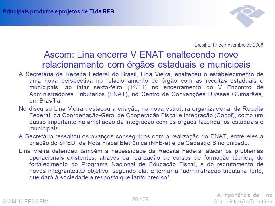 AIAMU / FENAFIM 28 / 29 A Importância da TI na Administração Tributária Principais produtos e projetos de TI da RFB Brasília, 17 de novembro de 2008 A