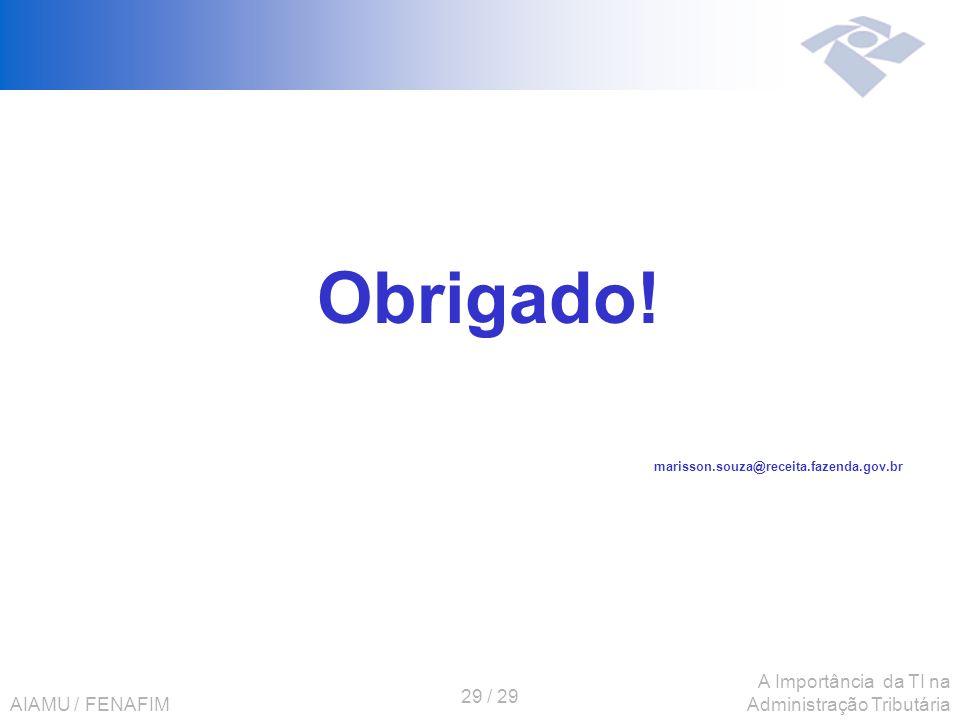 AIAMU / FENAFIM 29 / 29 A Importância da TI na Administração Tributária Obrigado! marisson.souza@receita.fazenda.gov.br