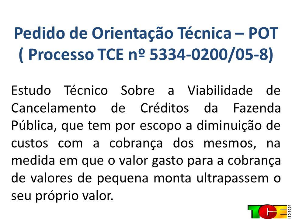 Pedido de Orientação Técnica – POT ( Processo TCE nº 5334-0200/05-8) Estudo Técnico Sobre a Viabilidade de Cancelamento de Créditos da Fazenda Pública