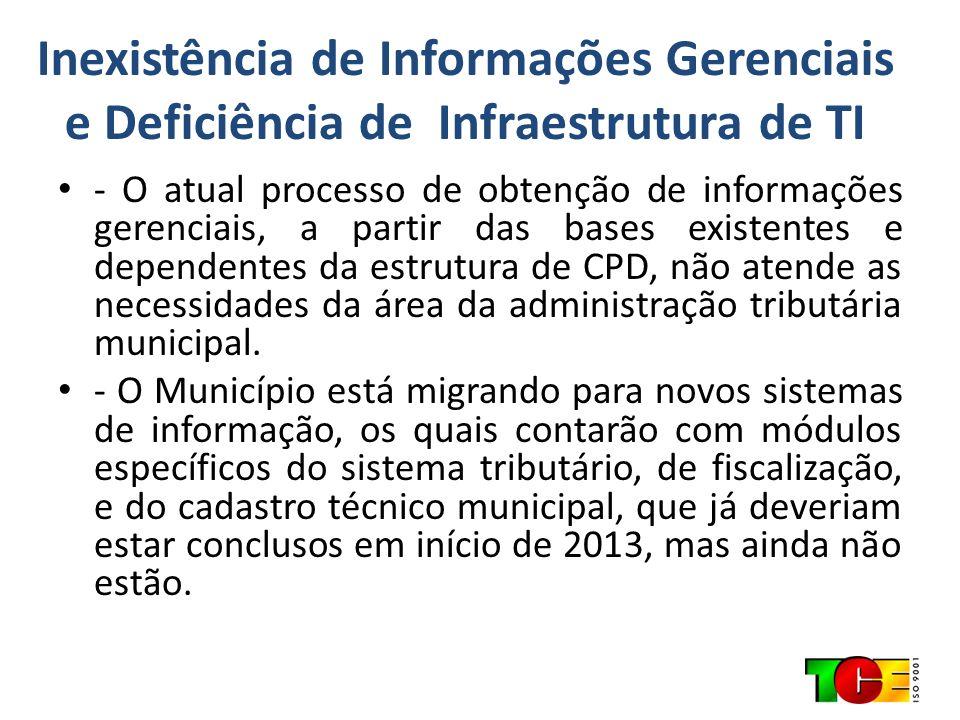 Inexistência de Informações Gerenciais e Deficiência de Infraestrutura de TI - O atual processo de obtenção de informações gerenciais, a partir das ba