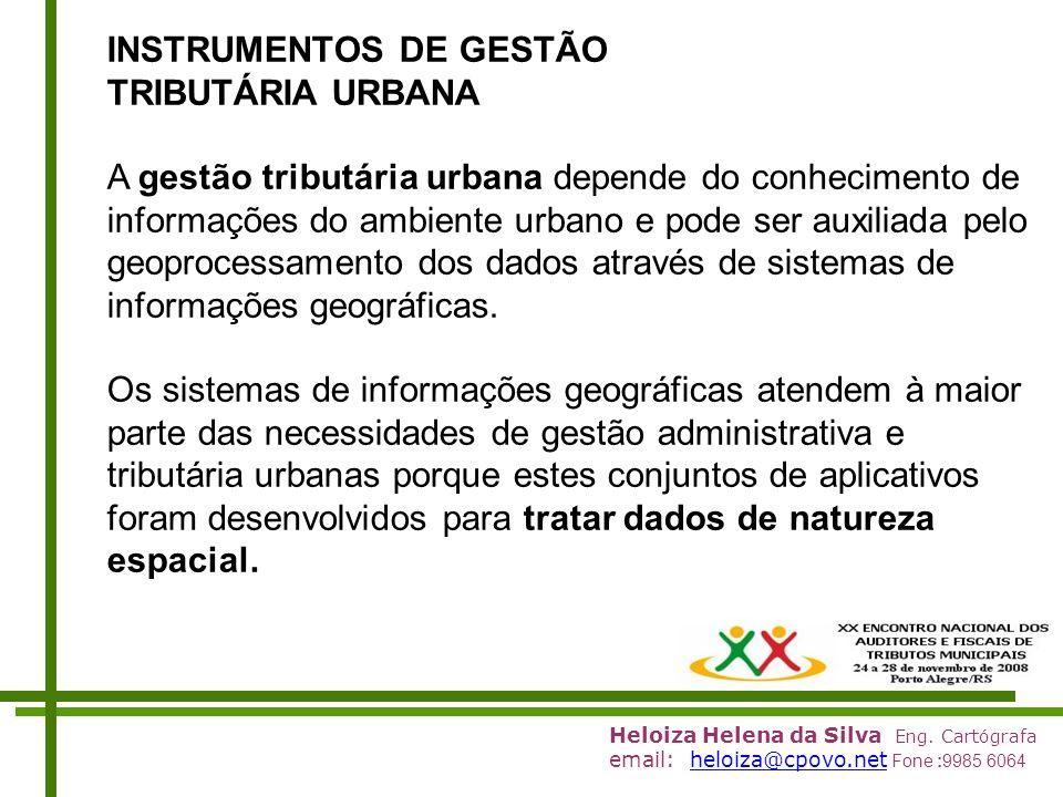 Heloiza Helena da Silva Eng. Cartógrafa email: heloiza@cpovo.net Fone :9985 6064heloiza@cpovo.net INSTRUMENTOS DE GESTÃO TRIBUTÁRIA URBANA A gestão tr