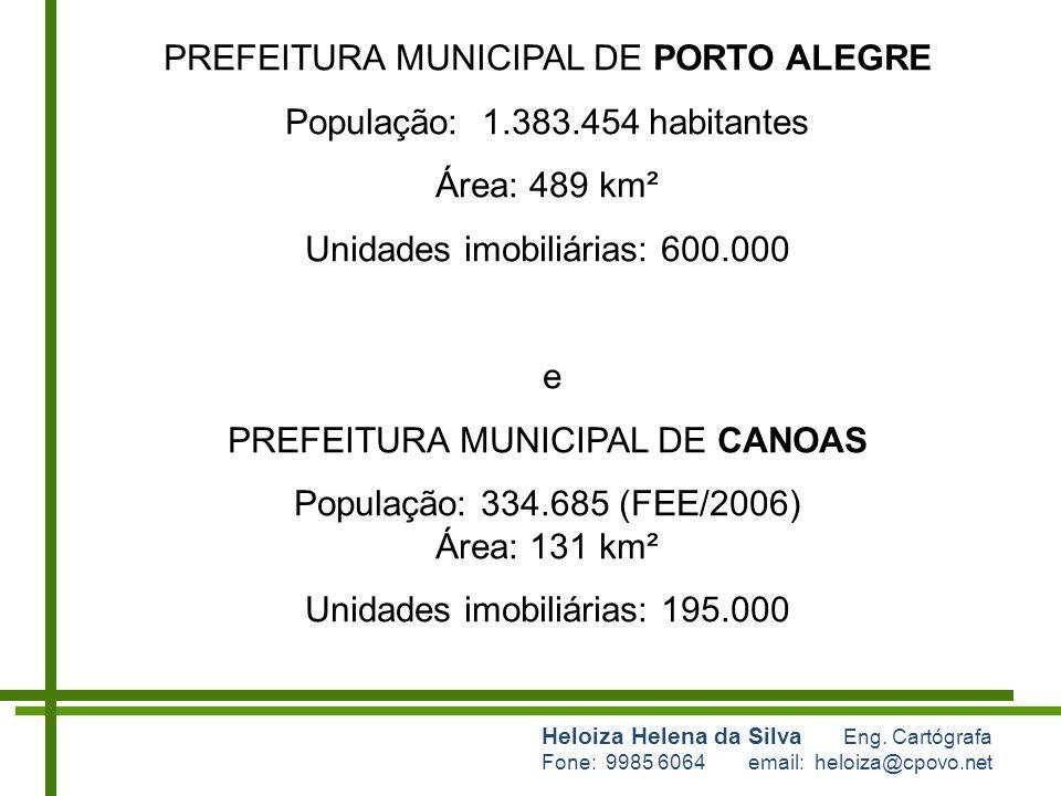 Heloiza Helena da Silva Eng. Cartógrafa Fone: 9985 6064 email: heloiza@cpovo.net PREFEITURA MUNICIPAL DE PORTO ALEGRE População: 1.383.454 habitantes