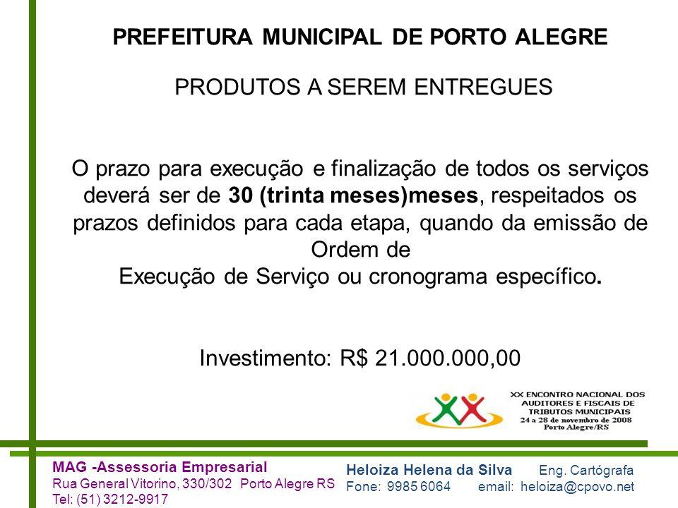 Heloiza Helena da Silva Eng. Cartógrafa Fone: 9985 6064 email: heloiza@cpovo.net MAG -Assessoria Empresarial Rua General Vitorino, 330/302 Porto Alegr