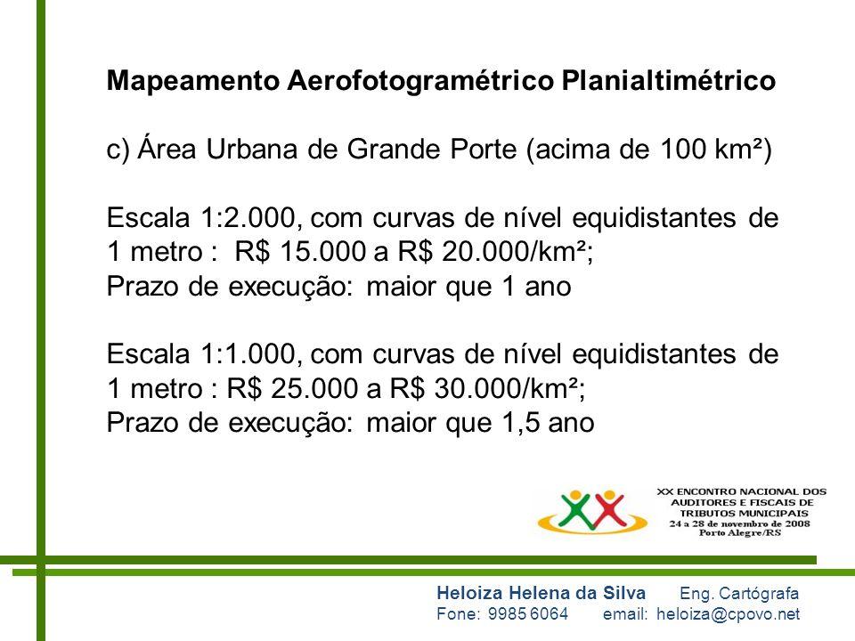 Heloiza Helena da Silva Eng. Cartógrafa Fone: 9985 6064 email: heloiza@cpovo.net Mapeamento Aerofotogramétrico Planialtimétrico c) Área Urbana de Gran