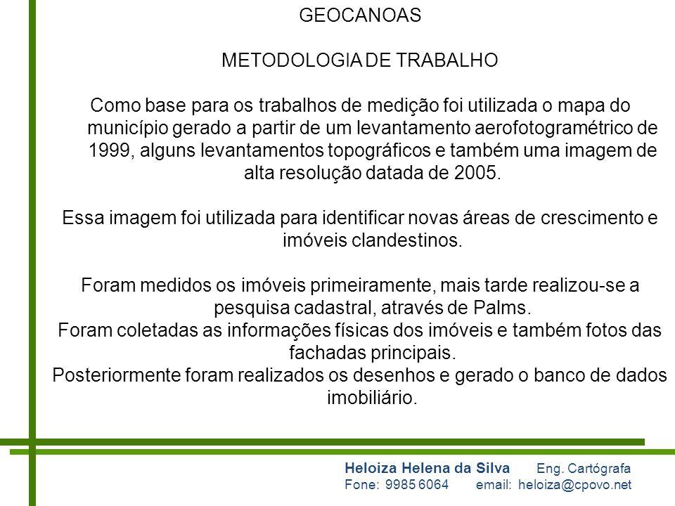 Heloiza Helena da Silva Eng. Cartógrafa Fone: 9985 6064 email: heloiza@cpovo.net GEOCANOAS METODOLOGIA DE TRABALHO Como base para os trabalhos de medi
