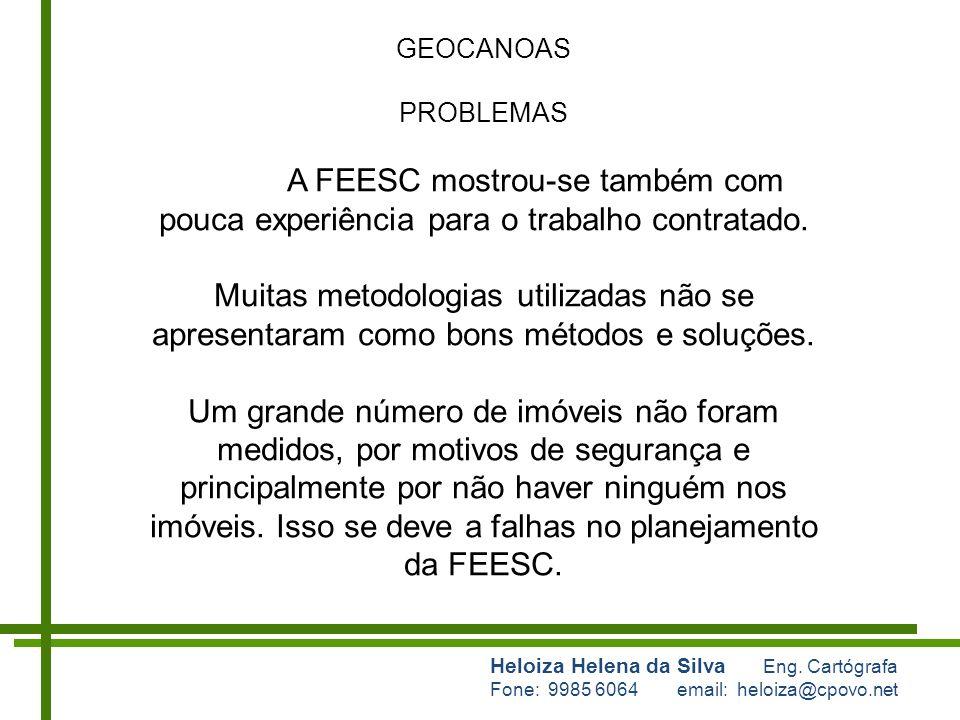 Heloiza Helena da Silva Eng. Cartógrafa Fone: 9985 6064 email: heloiza@cpovo.net GEOCANOAS PROBLEMAS A FEESC mostrou-se também com pouca experiência p