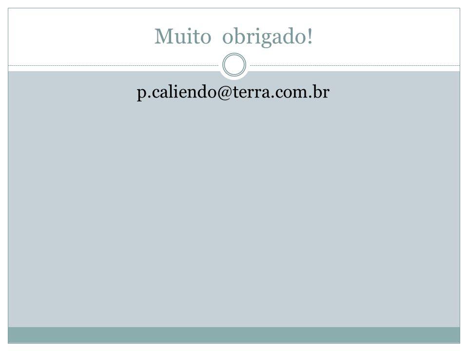 Muito obrigado! p.caliendo@terra.com.br