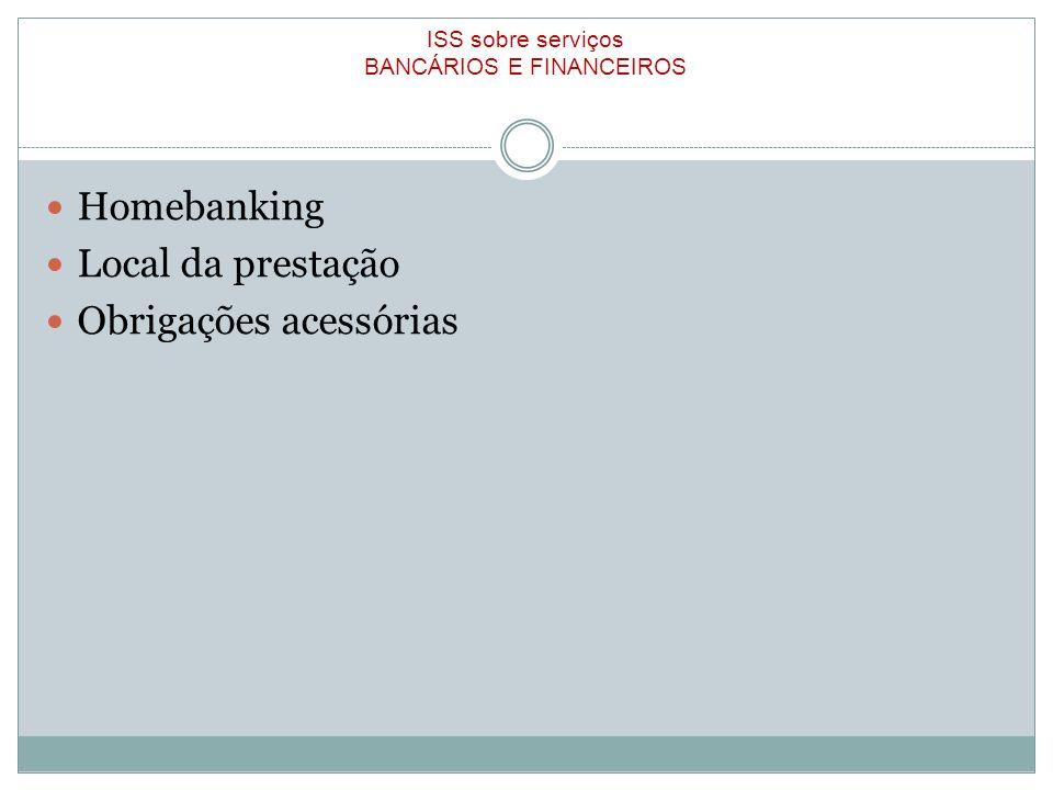 ISS sobre serviços BANCÁRIOS E FINANCEIROS Homebanking Local da prestação Obrigações acessórias