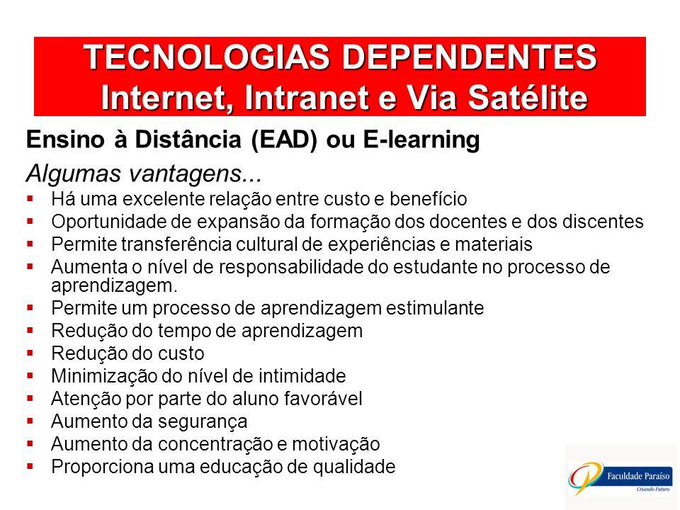 TECNOLOGIAS DEPENDENTES Internet, Intranet e Via Satélite Ensino à Distância (EAD) ou E-learning Algumas vantagens... Há uma excelente relação entre c