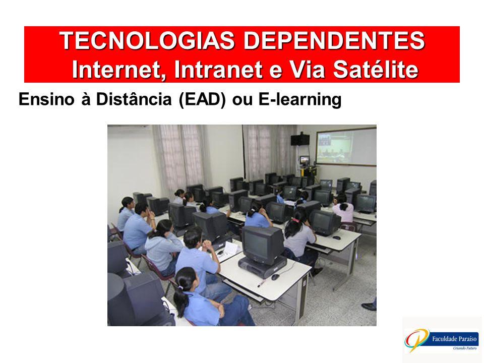 TECNOLOGIAS DEPENDENTES Internet, Intranet e Via Satélite Ensino à Distância (EAD) ou E-learning