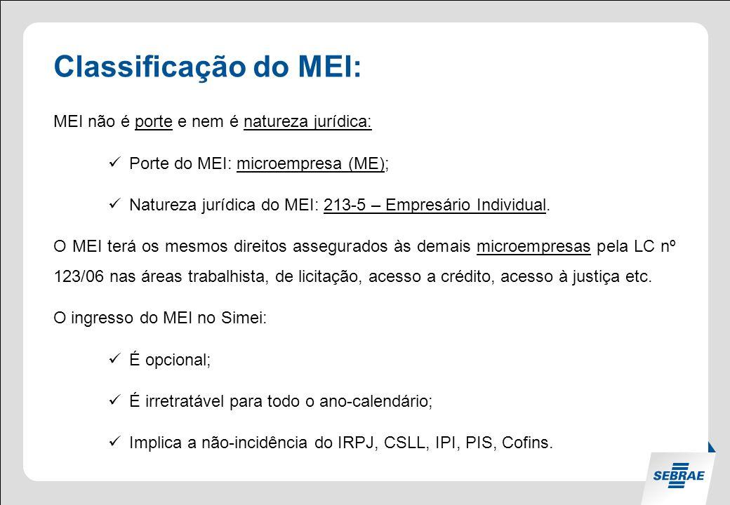 Classificação do MEI: MEI não é porte e nem é natureza jurídica: Porte do MEI: microempresa (ME); Natureza jurídica do MEI: 213-5 – Empresário Individual.