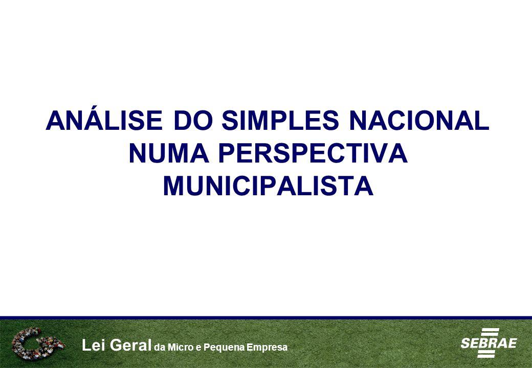 Lei Geral da Micro e Pequena Empresa ANÁLISE DO SIMPLES NACIONAL NUMA PERSPECTIVA MUNICIPALISTA
