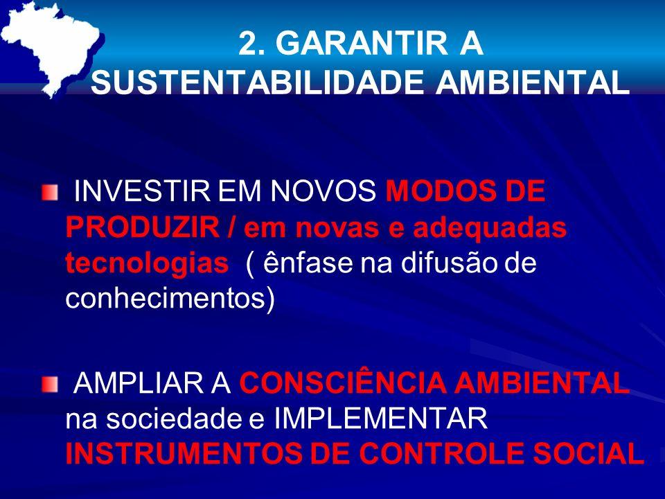 2. GARANTIR A SUSTENTABILIDADE AMBIENTAL INVESTIR EM NOVOS MODOS DE PRODUZIR / em novas e adequadas tecnologias ( ênfase na difusão de conhecimentos)