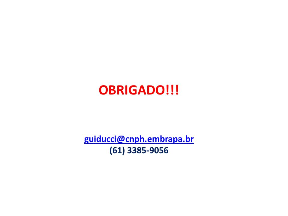 OBRIGADO!!! guiducci@cnph.embrapa.br (61) 3385-9056