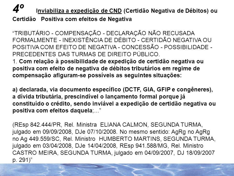 4º Inviabiliza a expedição de CND (Certidão Negativa de Débitos) ou Certidão Positiva com efeitos de Negativa TRIBUTÁRIO - COMPENSAÇÃO - DECLARAÇÃO NÃ